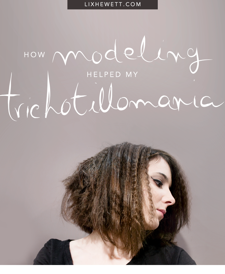 How Modeling Helped My Trichotillomania / lixhewett.com